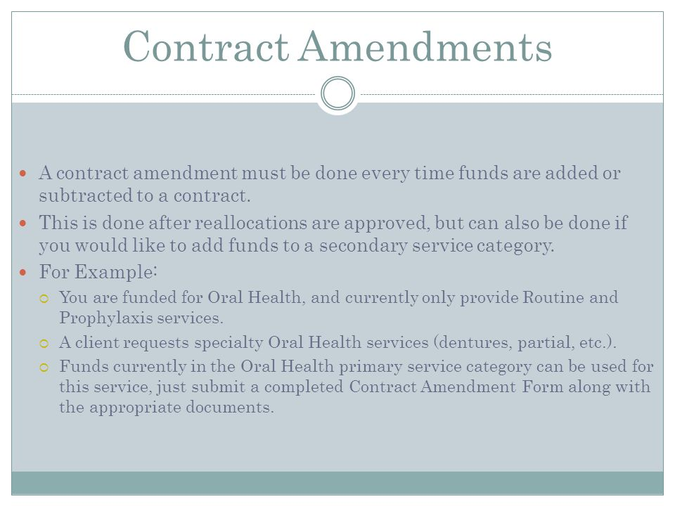 Contract Amendments A contract amendment must be done every time funds are added or subtracted to a contract.