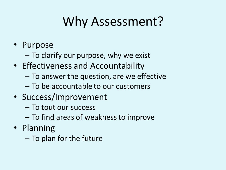 You Already Do Assessment You already do assessment, BUT we dont document it well – What process, policy, software, equipment, position have you changed or added in the last year.