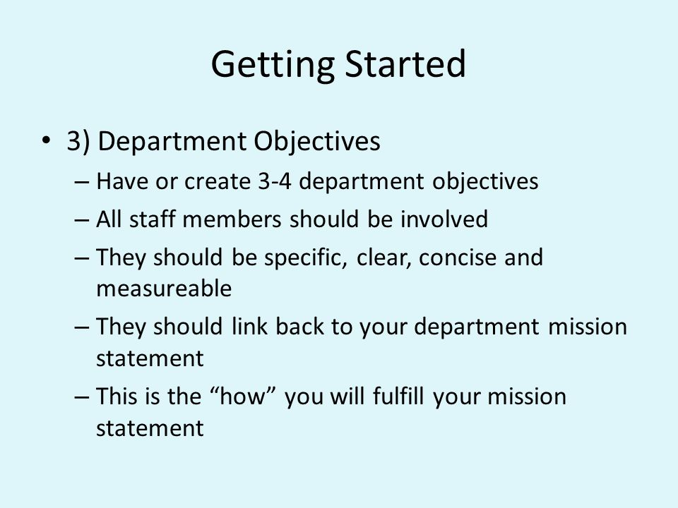 Getting Started 4) Align Objectives – Align your department objectives to the Universitys Core Theme Objectives – You do not need to link to all of the Core Themes – You do not get any extra points for linking to all Core Themes or any punishment for not linking to the Core Themes – Aligning with the Core Themes may help us at the University level find more data