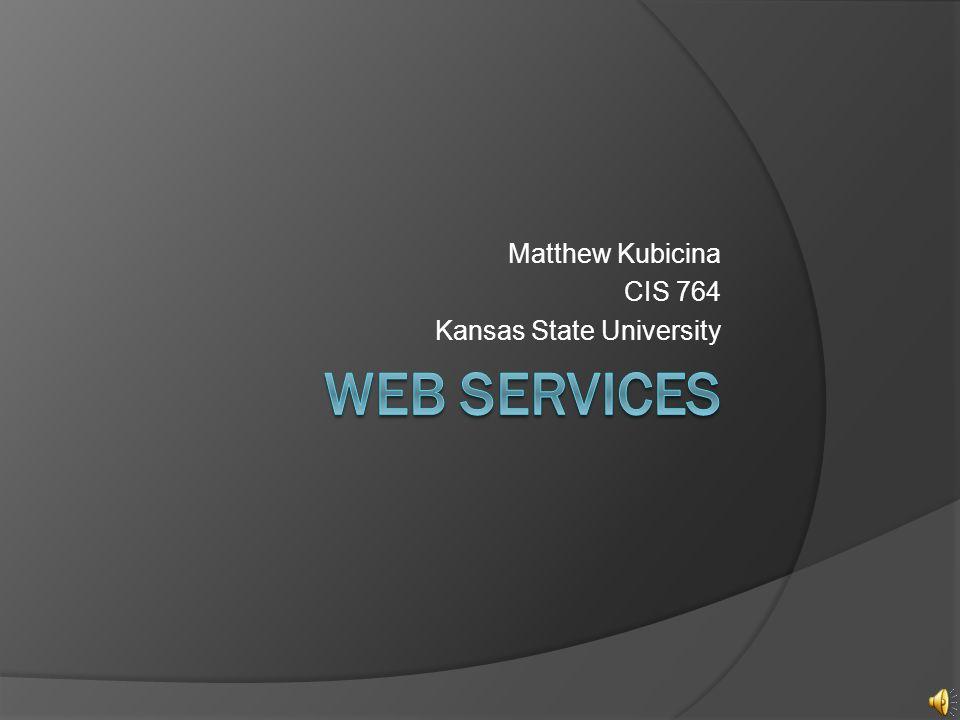 Matthew Kubicina CIS 764 Kansas State University