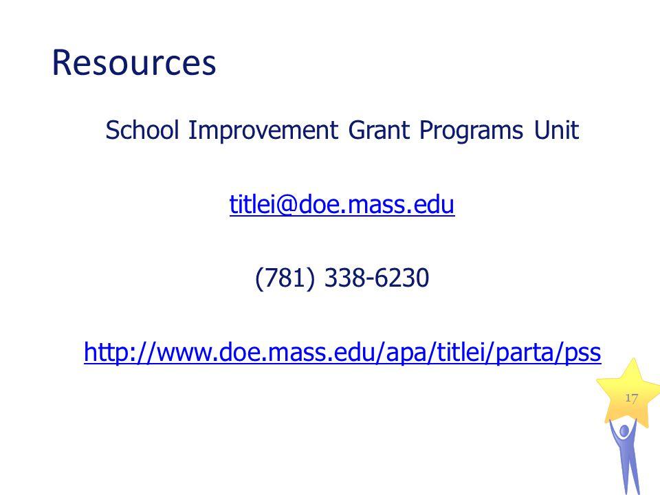 Resources School Improvement Grant Programs Unit titlei@doe.mass.edu (781) 338-6230 http://www.doe.mass.edu/apa/titlei/parta/pss 17