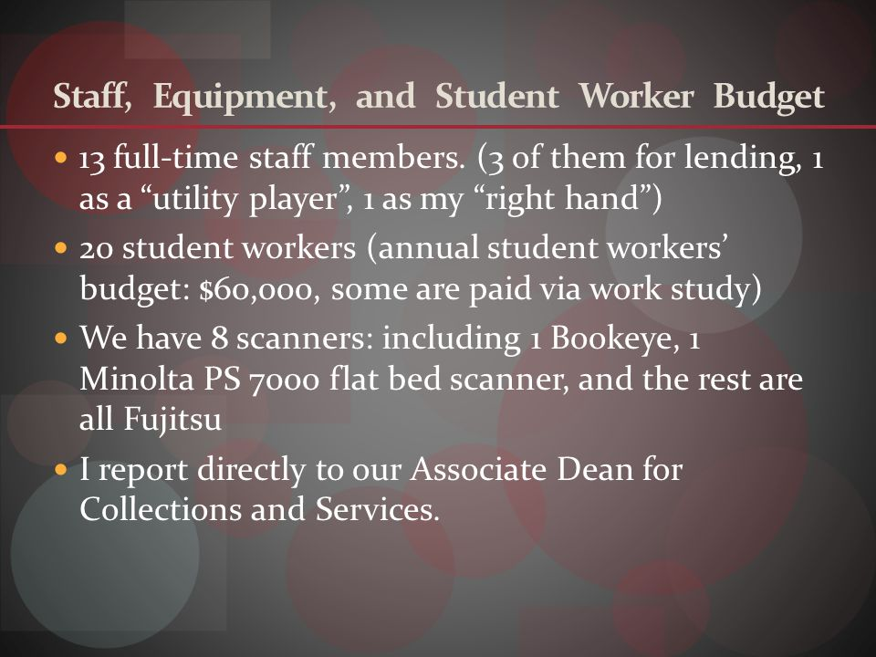Staff, Equipment, and Student Worker Budget 13 full-time staff members.