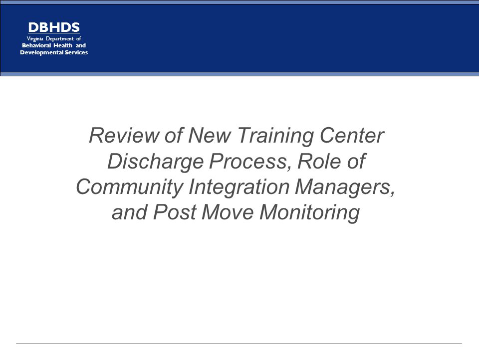 DBHDS Virginia Department of Behavioral Health and Developmental Services Review of New Training Center Discharge Process, Role of Community Integrati