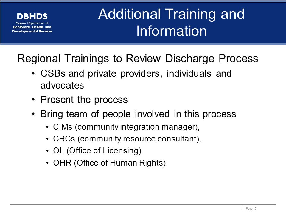 Page 15 DBHDS Virginia Department of Behavioral Health and Developmental Services Additional Training and Information Regional Trainings to Review Dis