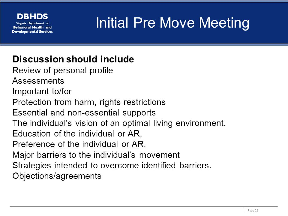 Page 22 DBHDS Virginia Department of Behavioral Health and Developmental Services Initial Pre Move Meeting Discussion should include Review of persona
