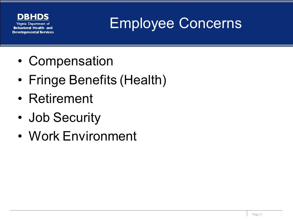 Page 31 DBHDS Virginia Department of Behavioral Health and Developmental Services Employee Concerns Compensation Fringe Benefits (Health) Retirement J