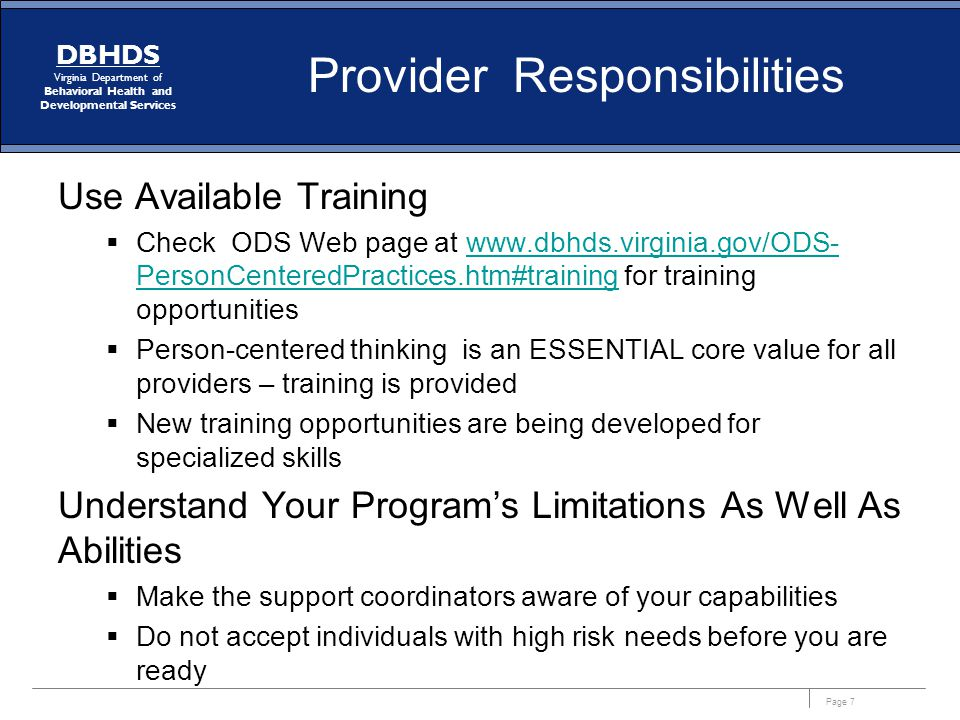 Page 7 DBHDS Virginia Department of Behavioral Health and Developmental Services Provider Responsibilities Use Available Training Check ODS Web page a