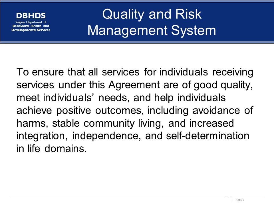 Page 9 DBHDS Virginia Department of Behavioral Health and Developmental Services Quality and Risk Management System To ensure that all services for in