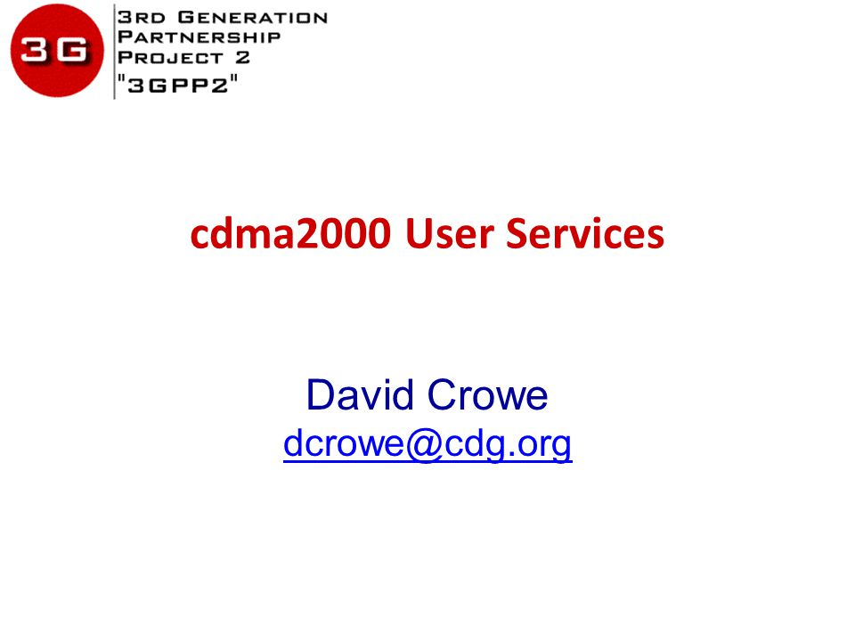 cdma2000 User Services David Crowe dcrowe@cdg.org dcrowe@cdg.org