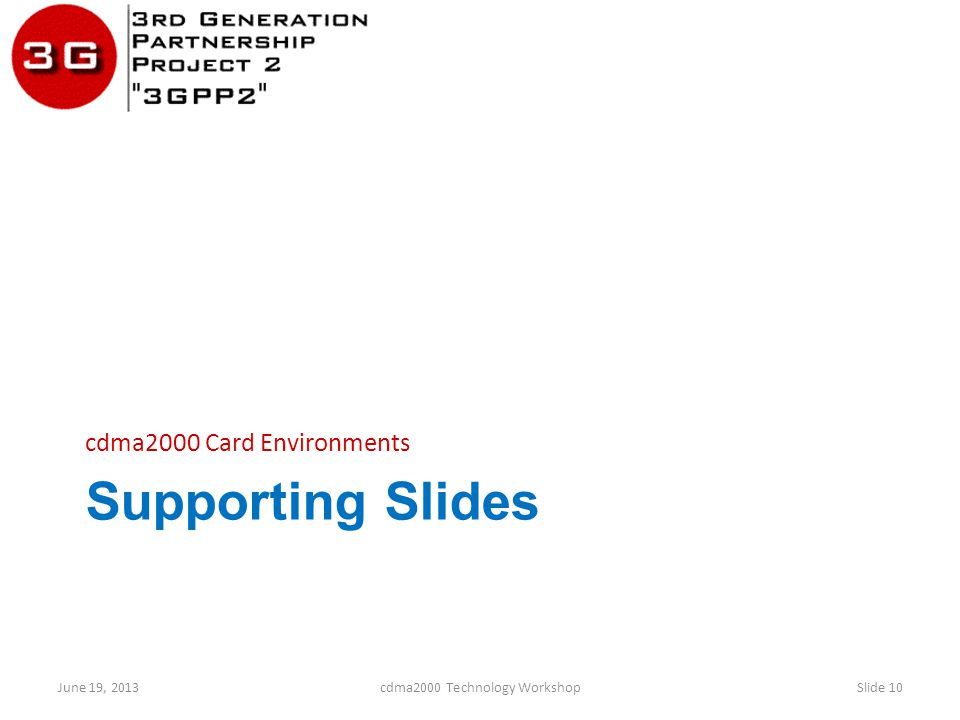 Supporting Slides cdma2000 Card Environments June 19, 2013cdma2000 Technology WorkshopSlide 10