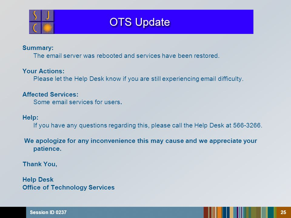 25 Summary: The email server was rebooted and services have been restored.