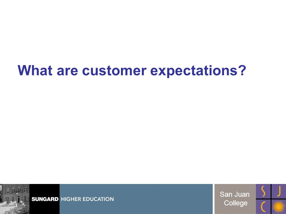 6 San Juan College What are customer expectations