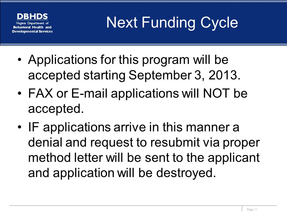 Page 11 DBHDS Virginia Department of Behavioral Health and Developmental Services Next Funding Cycle Applications for this program will be accepted st