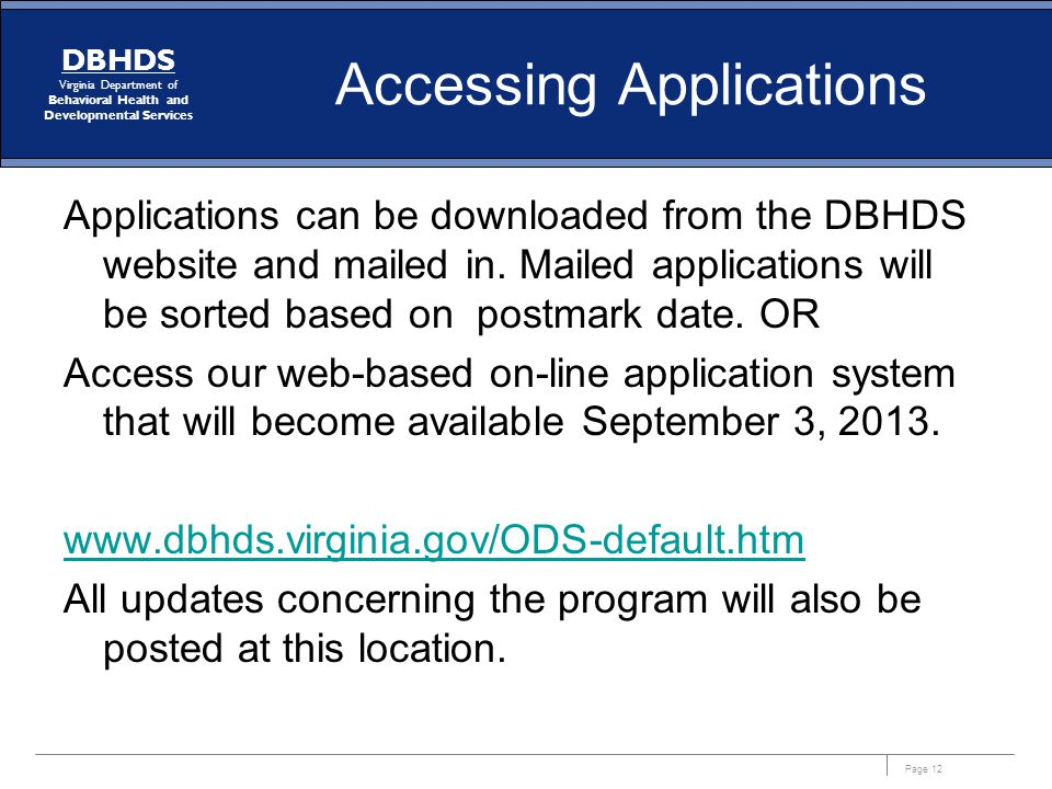 Page 12 DBHDS Virginia Department of Behavioral Health and Developmental Services Accessing Applications Applications can be downloaded from the DBHDS