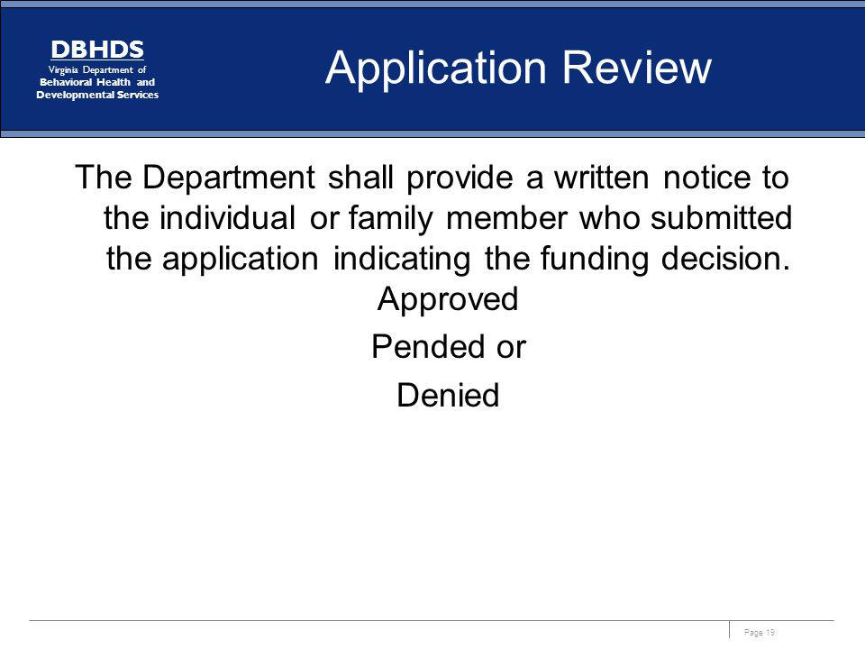 Page 19 DBHDS Virginia Department of Behavioral Health and Developmental Services Application Review The Department shall provide a written notice to