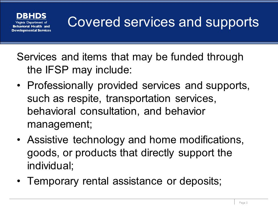 Page 8 DBHDS Virginia Department of Behavioral Health and Developmental Services Covered services and supports Services and items that may be funded t
