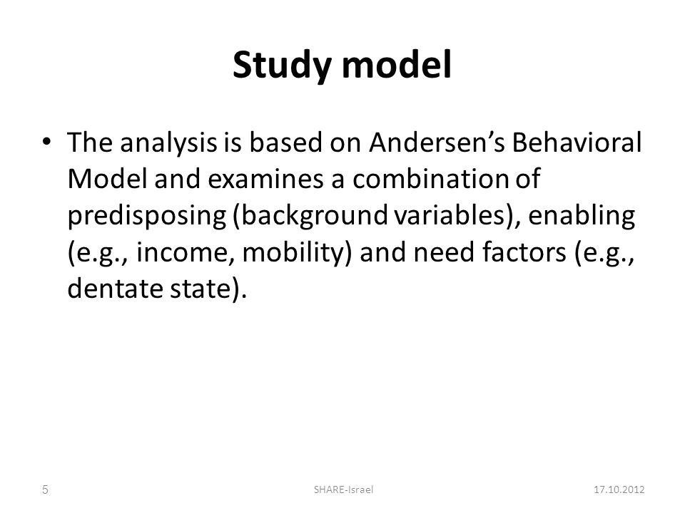Study model The analysis is based on Andersens Behavioral Model and examines a combination of predisposing (background variables), enabling (e.g., income, mobility) and need factors (e.g., dentate state).