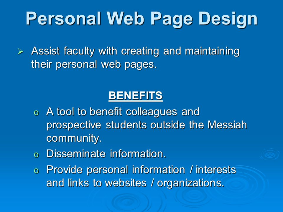 Personal Web Page Design Assist faculty with creating and maintaining their personal web pages.