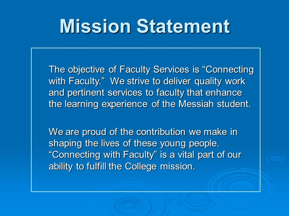 Mission Statement The objective of Faculty Services is Connecting with Faculty.