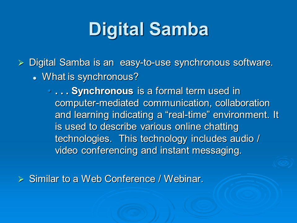 Digital Samba Digital Samba is an easy-to-use synchronous software.