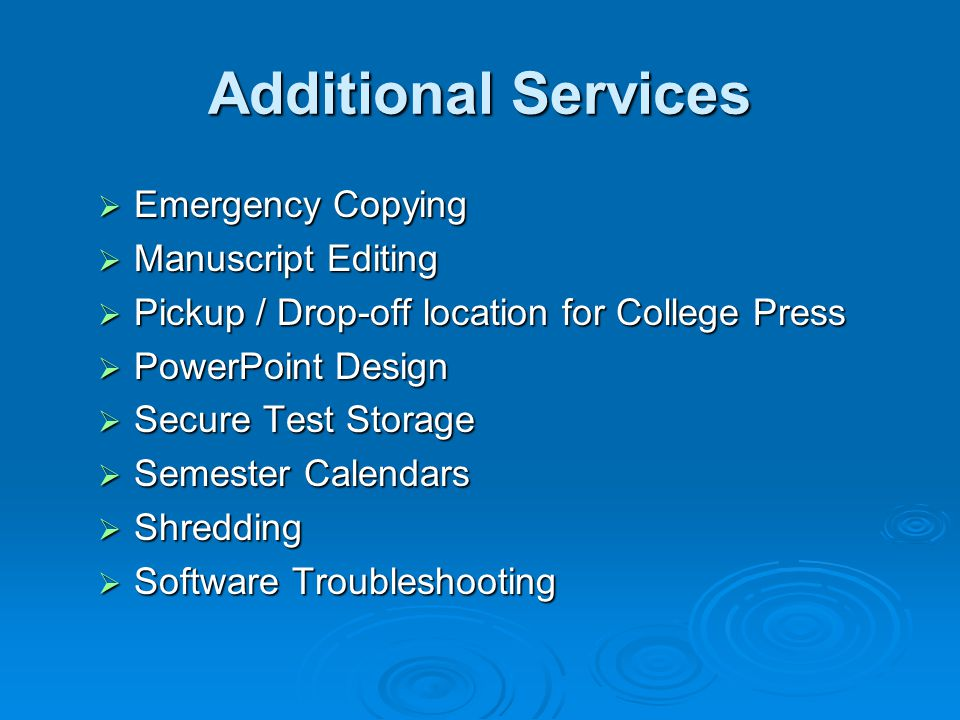 Emergency Copying Emergency Copying Manuscript Editing Manuscript Editing Pickup / Drop-off location for College Press Pickup / Drop-off location for College Press PowerPoint Design PowerPoint Design Secure Test Storage Secure Test Storage Semester Calendars Semester Calendars Shredding Shredding Software Troubleshooting Software Troubleshooting Additional Services
