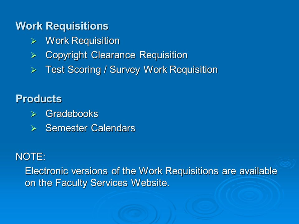 Work Requisitions Work Requisition Work Requisition Copyright Clearance Requisition Copyright Clearance Requisition Test Scoring / Survey Work Requisition Test Scoring / Survey Work RequisitionProducts Gradebooks Gradebooks Semester Calendars Semester CalendarsNOTE: Electronic versions of the Work Requisitions are available on the Faculty Services Website.
