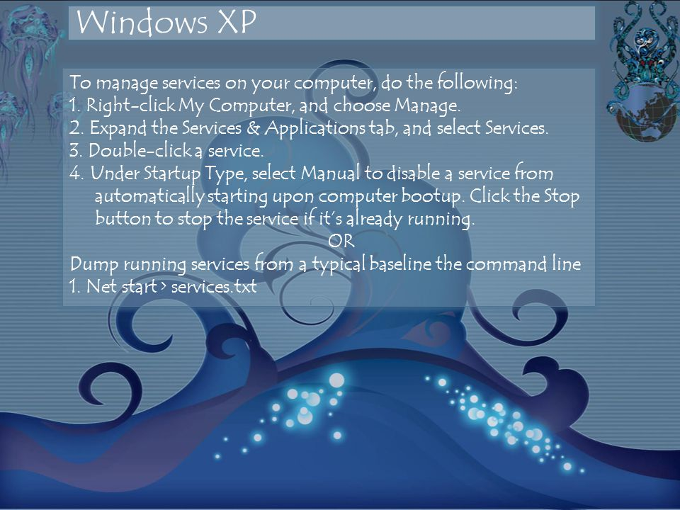 Windows XP To manage services on your computer, do the following: 1.