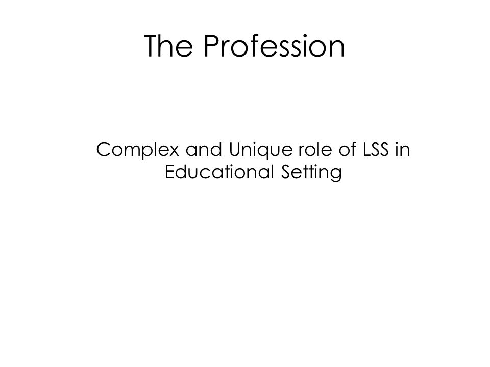 The Profession Complex and Unique role of LSS in Educational Setting