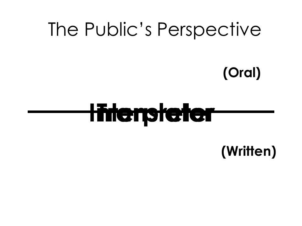 Interpreter The Publics Perspective Translator (Oral) (Written)