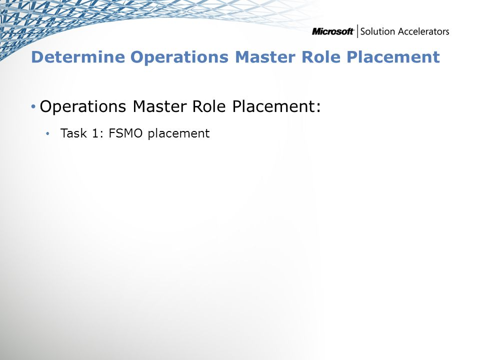 Determine Operations Master Role Placement Operations Master Role Placement: Task 1: FSMO placement