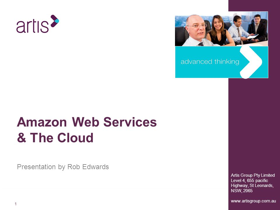 11 Artis Group Pty Limited Level 4, 655 pacific Highway, St Leonards, NSW, Presentation by Rob Edwards Amazon Web Services & The Cloud