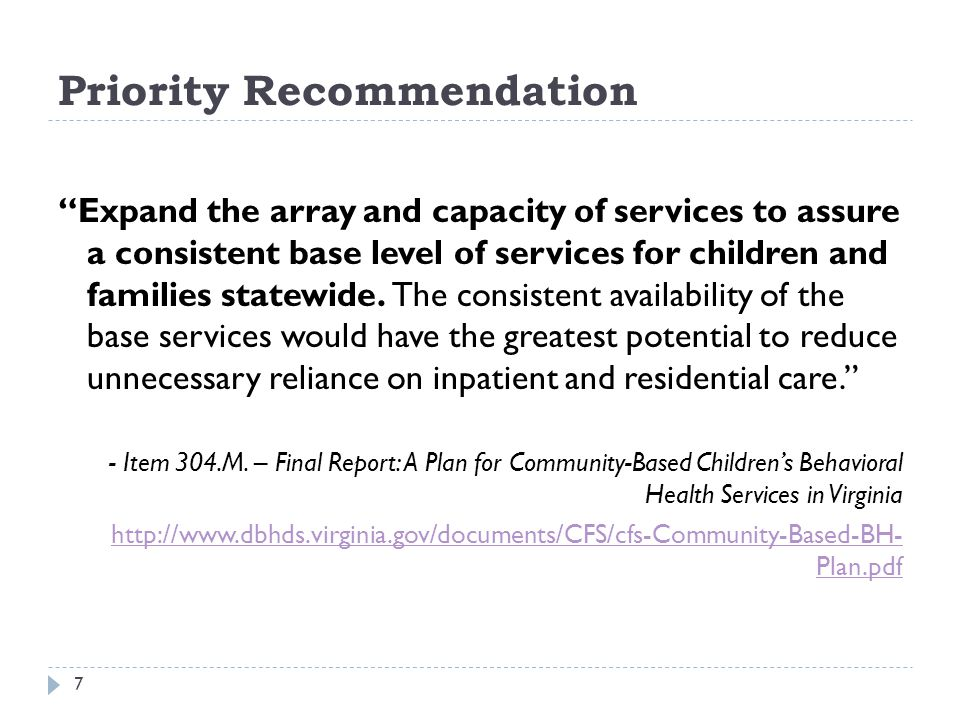 Priority Recommendation 7 Expand the array and capacity of services to assure a consistent base level of services for children and families statewide.