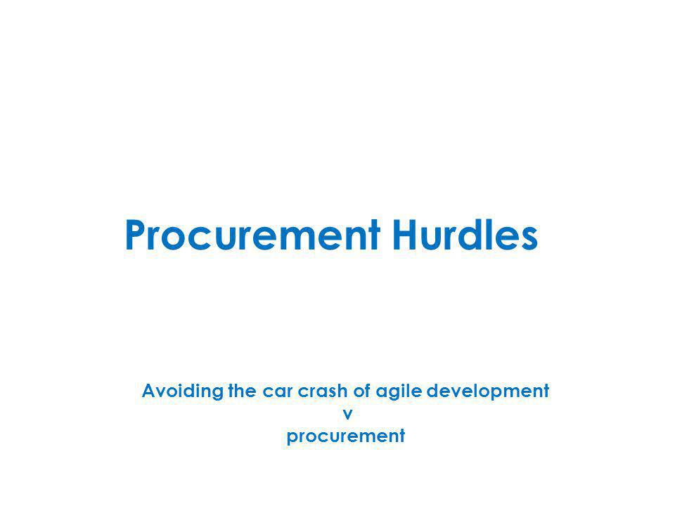 Procurement Hurdles Avoiding the car crash of agile development v procurement