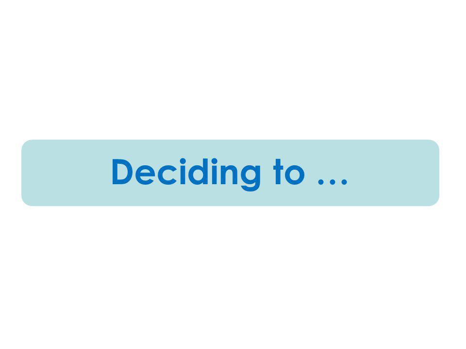 Deciding to …