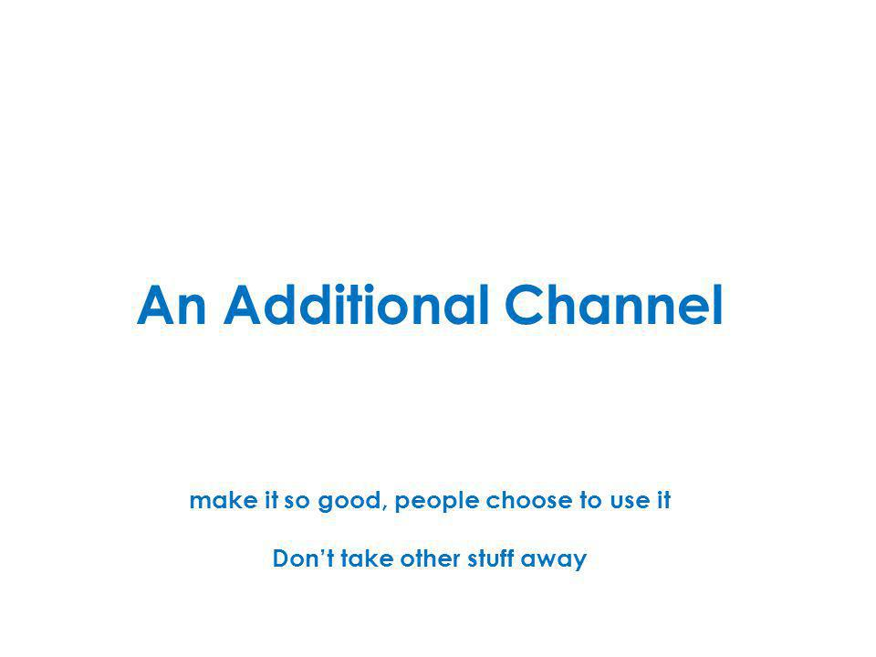 An Additional Channel make it so good, people choose to use it Dont take other stuff away
