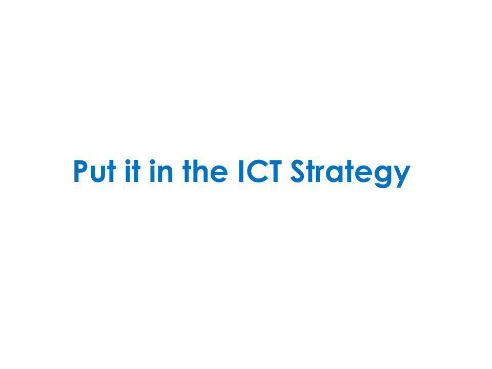 Put it in the ICT Strategy