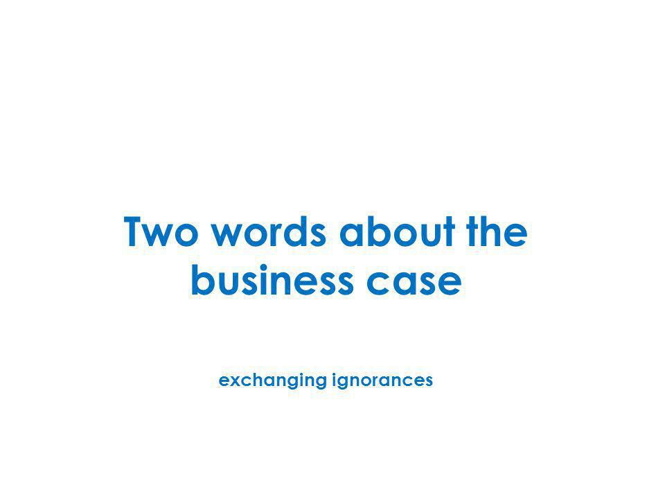 Two words about the business case exchanging ignorances