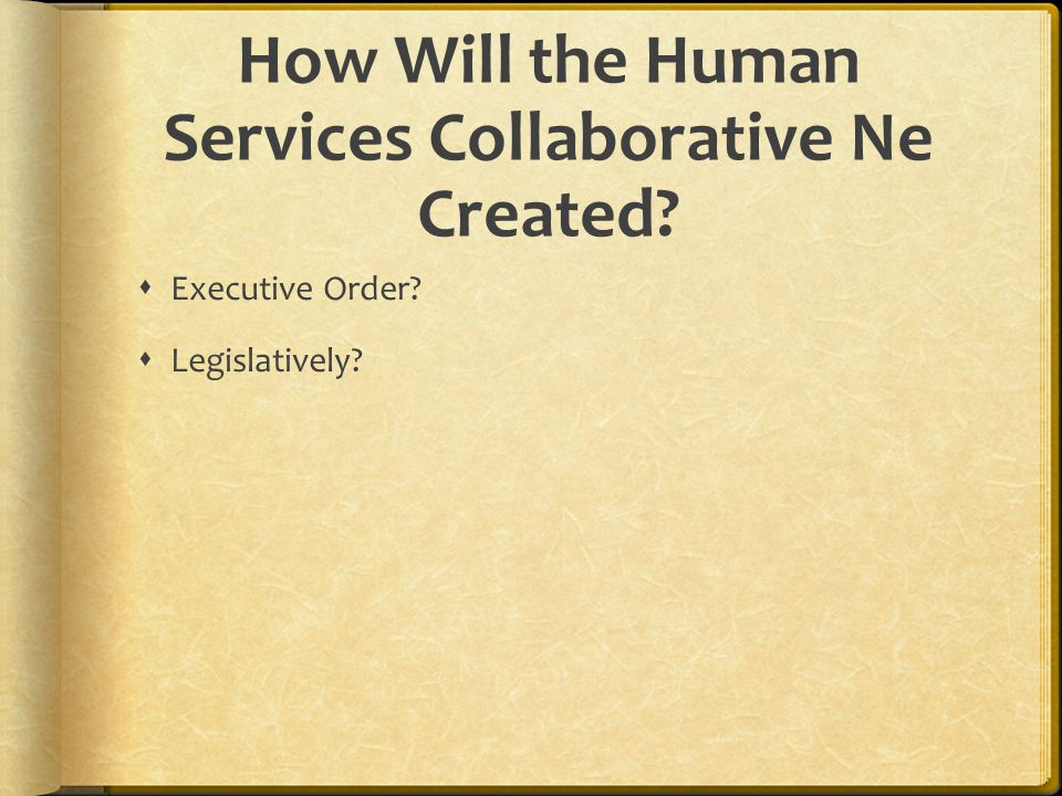 How Will the Human Services Collaborative Ne Created Executive Order Legislatively