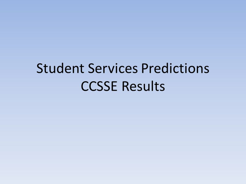 Student Services Predictions CCSSE Results