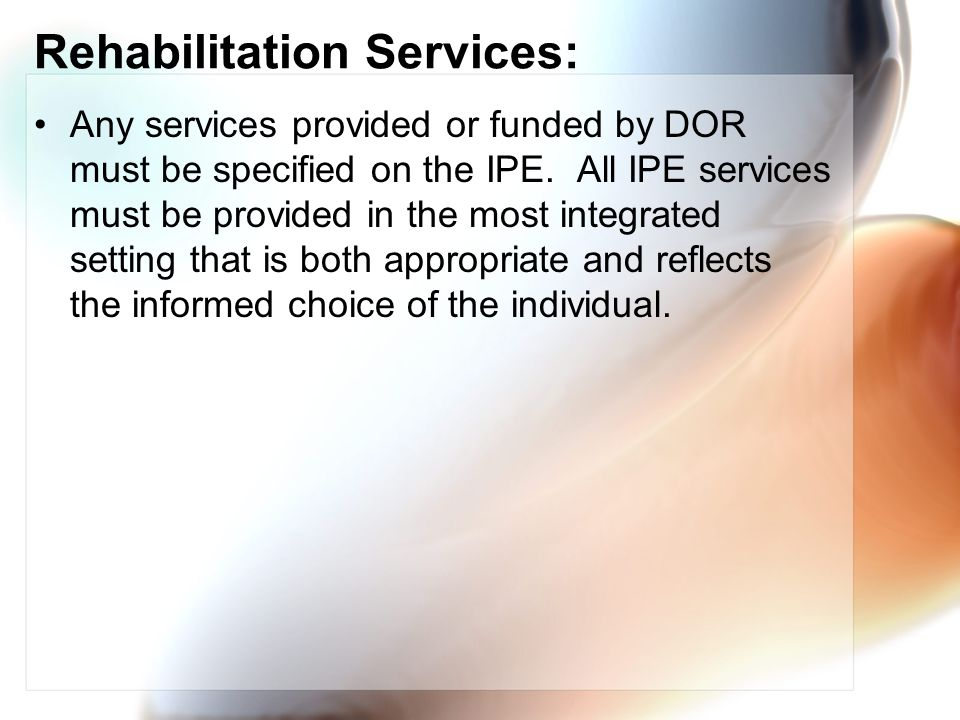 Rehabilitation Services: Any services provided or funded by DOR must be specified on the IPE.