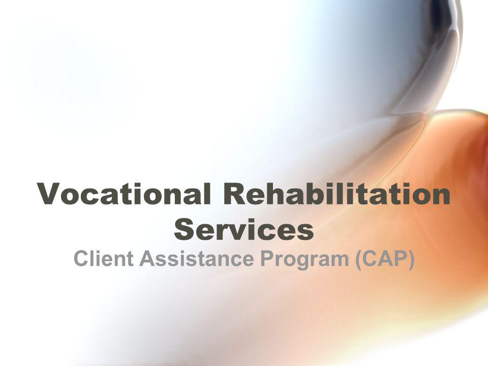 Vocational Rehabilitation Services Client Assistance Program (CAP)