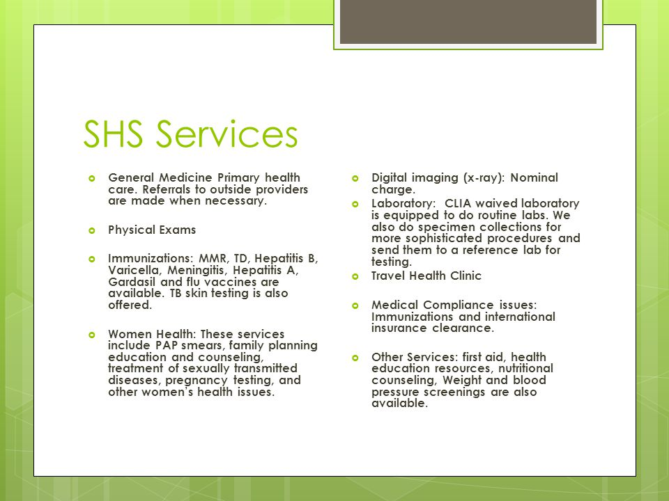 SHS Services No charge for office visit (paid by Student Health fee) Minimal Charges for Labs and procedures
