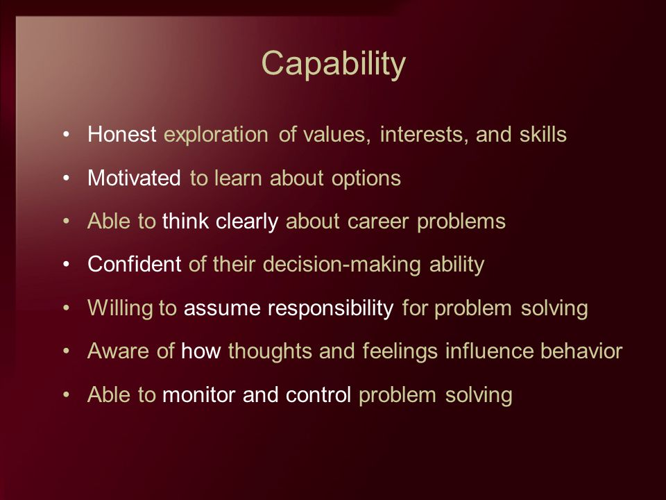 Capability Honest exploration of values, interests, and skills Motivated to learn about options Able to think clearly about career problems Confident