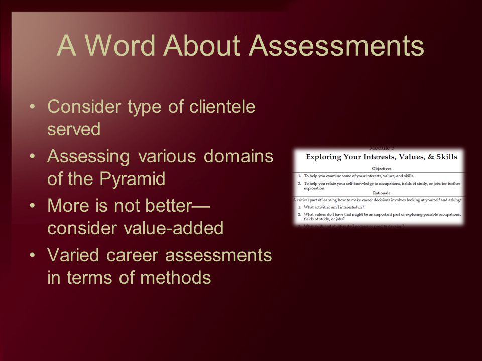 A Word About Assessments Consider type of clientele served Assessing various domains of the Pyramid More is not better consider value-added Varied car