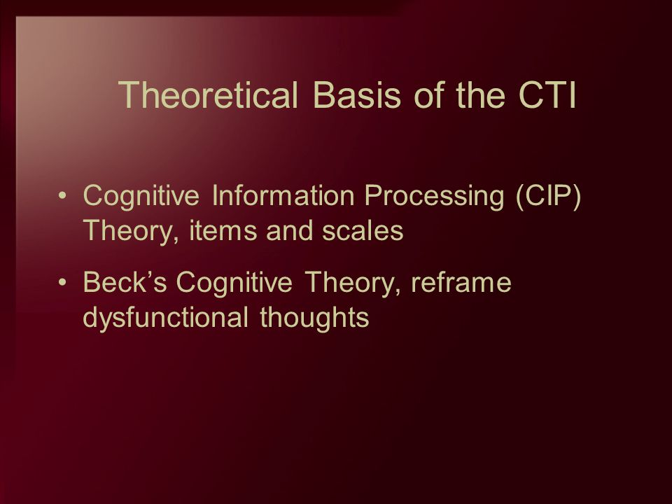 Theoretical Basis of the CTI Cognitive Information Processing (CIP) Theory, items and scales Becks Cognitive Theory, reframe dysfunctional thoughts