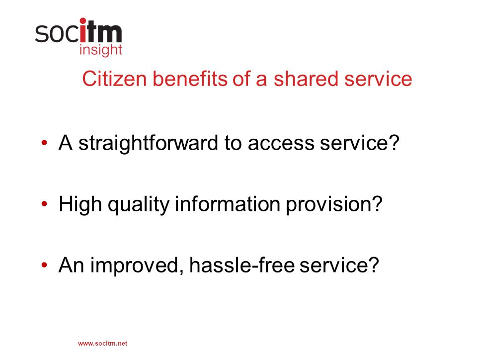 www.socitm.net Citizen benefits of a shared service A straightforward to access service.