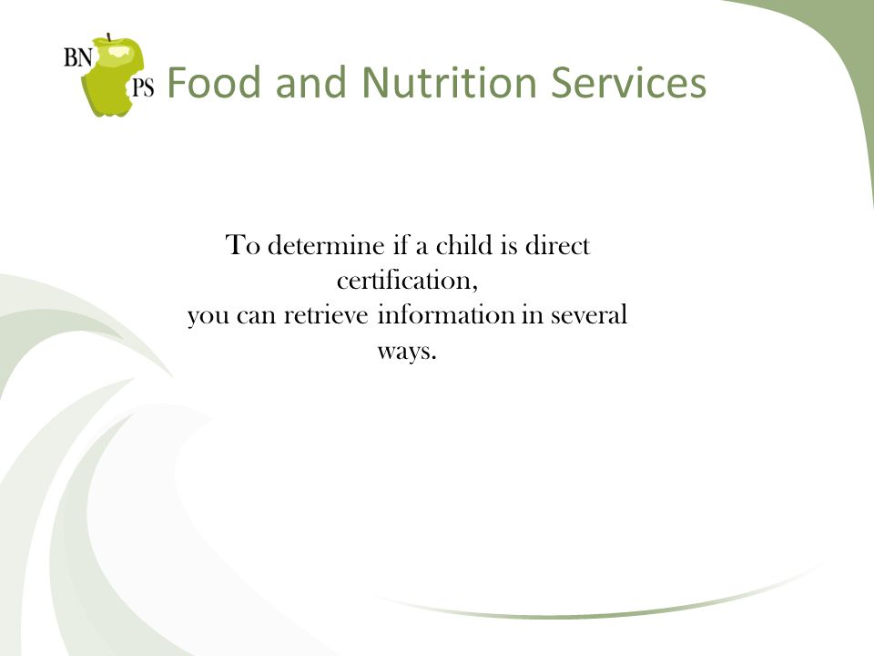 Food and Nutrition Services To determine if a child is direct certification, you can retrieve information in several ways.