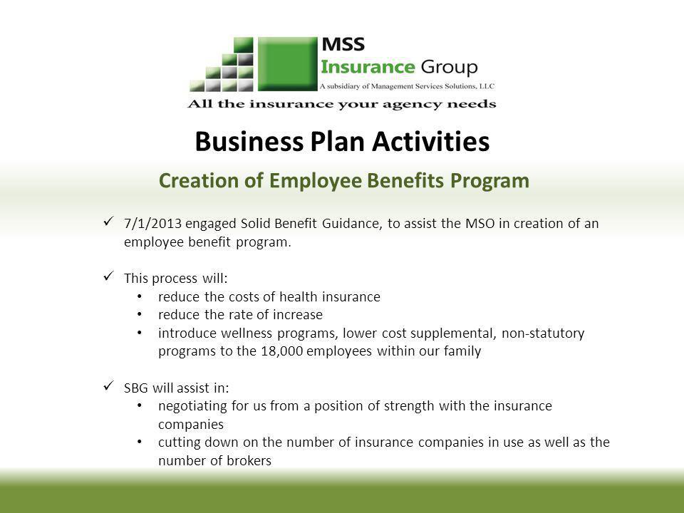 Business Plan Activities Creation of Employee Benefits Program 7/1/2013 engaged Solid Benefit Guidance, to assist the MSO in creation of an employee benefit program.