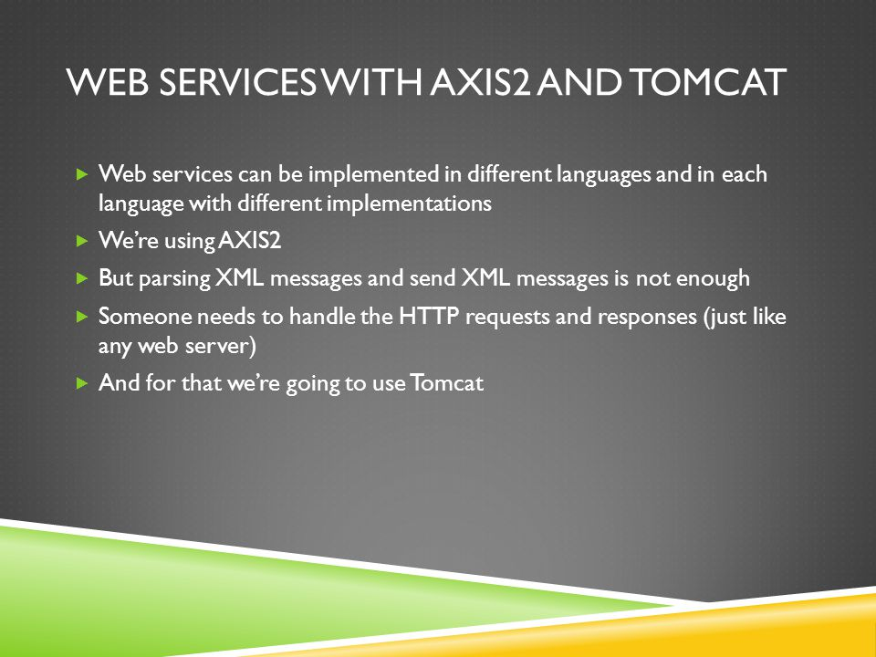 WEB SERVICES WITH AXIS2 AND TOMCAT Web services can be implemented in different languages and in each language with different implementations Were usi