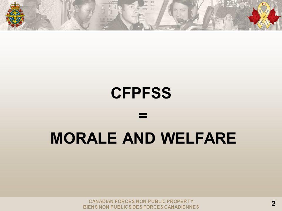CANADIAN FORCES NON-PUBLIC PROPERTY BIENS NON PUBLICS DES FORCES CANADIENNES 2 CFPFSS = MORALE AND WELFARE